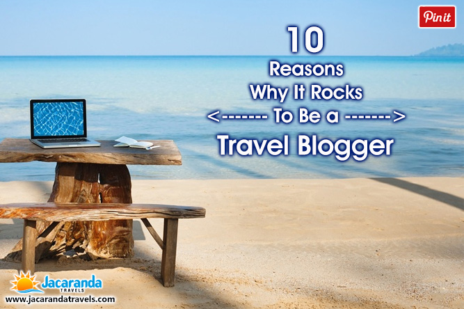 10 Reasons Why It Rocks to be a Travel blogger